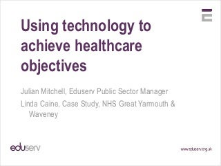 Using technology to achieve healthcare objecitves