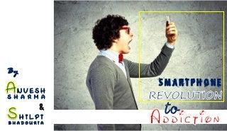 Smartphone: Revolution to Addiction
