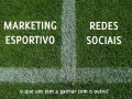 Marketing Esportivo + Redes Sociais