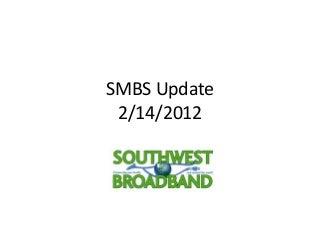 SMBS update 02142012