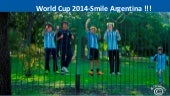 World Cup 2014-Smile Argentina !!!