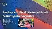 Smokey and the Multi-Armed Bandit featuring BERT Reynolds and Reinforcement Learning