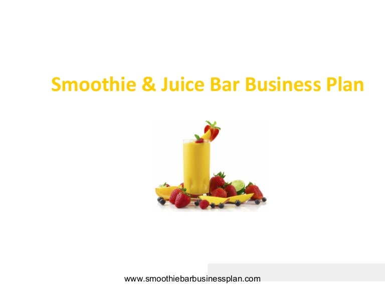 Smoothie and juice bar business plan