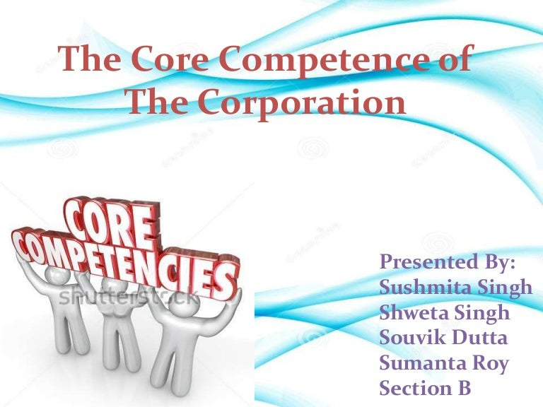 the core competence of the corporation summary Summary of the article the core competence of the corporation: the core competence of the corporation urged leaders to rethink the concept of the corporation.
