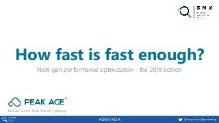 How fast is fast enough - SMX West 2018