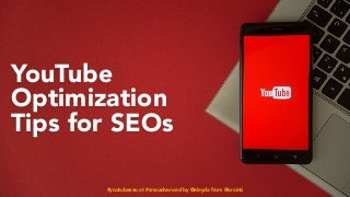 YouTube Optimization Tips for SEOs #SMXAdvanced
