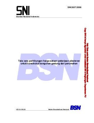 Sni 2837-2008-tata cara perhitungan harga satuan pekerjaan plesteran untuk konstruksi bangunan gedung dan perumamahan