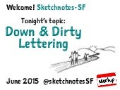 Sketchnotes-SF Meetup :: Round 19 :: Down & Dirty Lettering [Tue Jun 16, 2015]