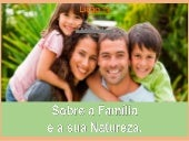 Sobre a Família e a sua Natureza.