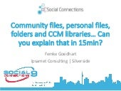 Community files, personal files, folders and CCM libraries… Can you explain that in 15min?