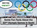 Fun Facts About the 22nd Olympic Winter Games in Sochi