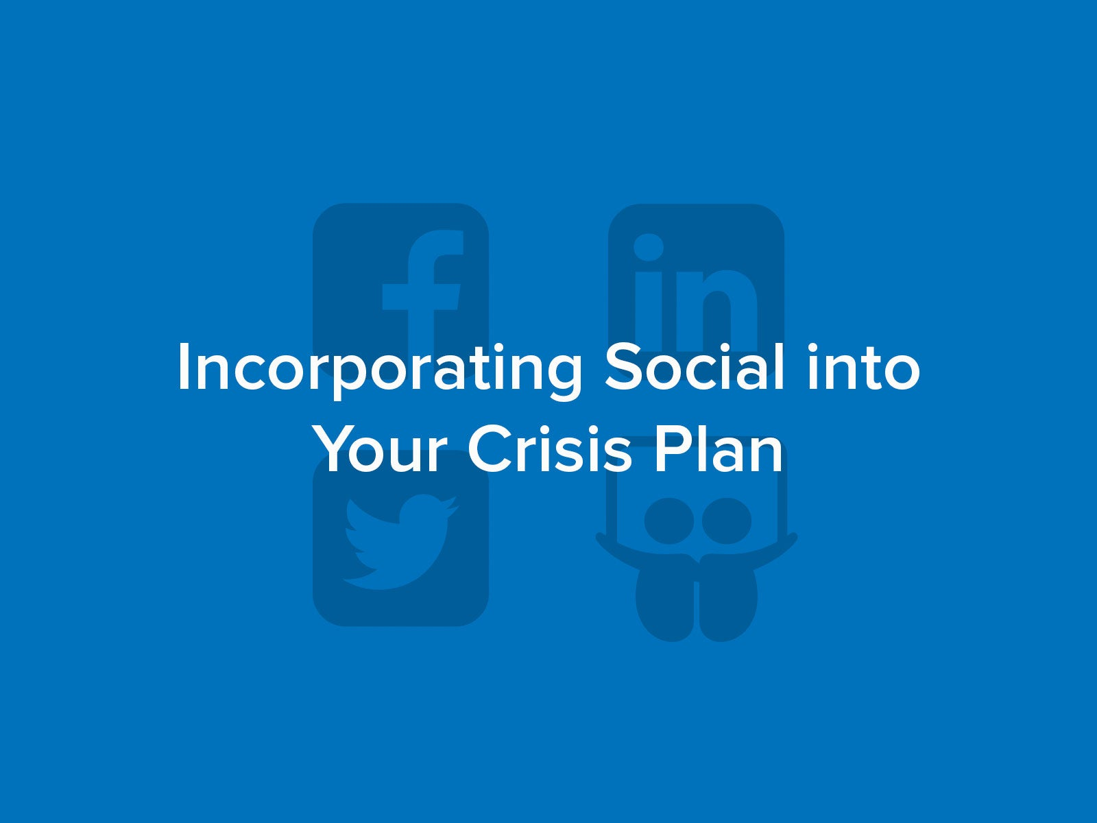 Incorporating social communications into your crisis plan