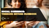 Evolve Your Social Commerce Strategy: Thinking Beyond Facebook