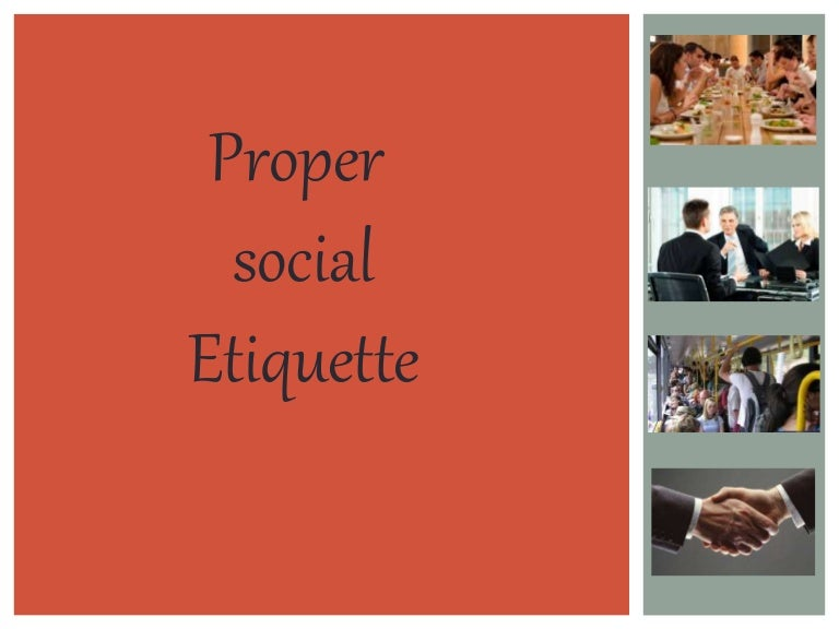 essay on social etiquette Short essay on good etiquettes english_master march 30, 2015 no comments good etiquettes mean good behaviours with others they are nothing but an art of getting along with we are social animal we have to live in a society good ethics permit us to engage in successful social life.