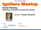Social Hacking: Building a community around your startup with Tatyana Kanzaveli @vorkspace - Igniters Meetup 30th April 2014