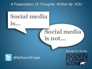 Social Media Is.Social Media Is Not