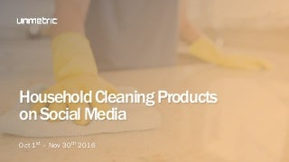 Social Media Report - Household Cleaning Products October-November 2016