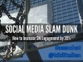 Social Media SLAM Dunk: How to Increase Social Media Engagement by 35%