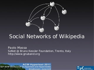 Social networks of Wikipedia - Paolo Massa - Presentation at (2011). ACM Hypertext 2011: 22nd ACM Conference on Hypertext and Hypermedia