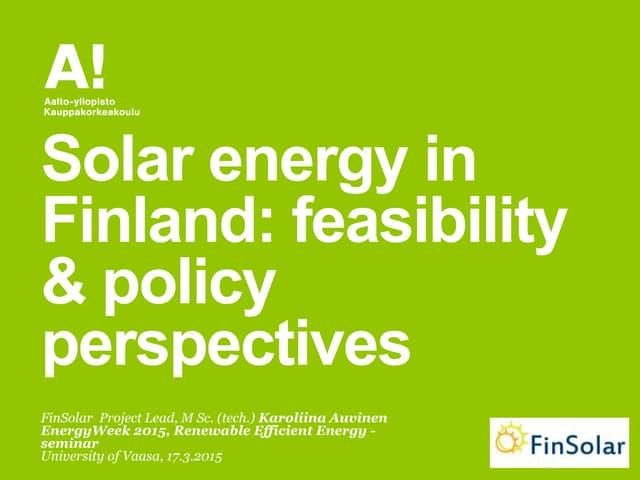 Solar energy feasibility and policies Auvinen EnergyWeek Vaasa 17032015