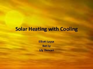 Solar Heating With Cooling (Senior Capstone Project)