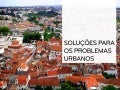 Soluções para os problemas urbanos - Geografia 11º Ano