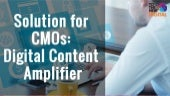 Solution for CMOs: Digital Content Amplifier