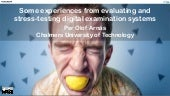 Some experiences from evaluating and stress testing digital examination systems