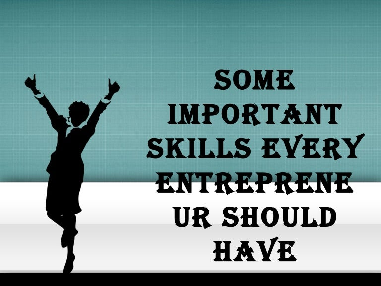 Important Skills Every Entrepreneur Should Have