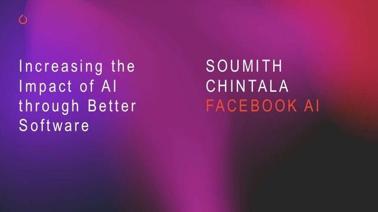 Soumith Chintala - Increasing the Impact of AI Through