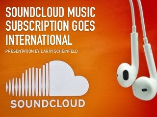 Larry Scheinfeld: SoundCloud Music Subscription Goes International