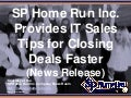 SP Home Run Inc. Provides IT Sales Tips for Closing Deals Faster (Slides)