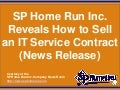 SP Home Run Inc. Reveals How to Sell an IT Service Contract (Slides)