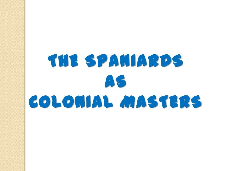 Spanish colonial government spanishcolonialgovernment 120126055138 phpapp01 thumbnail 4gcb1378931972 ccuart Gallery