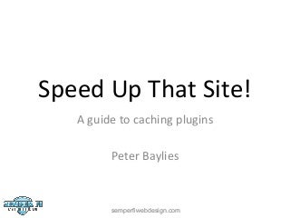 Speed Up That Site! - a guide to caching plugins