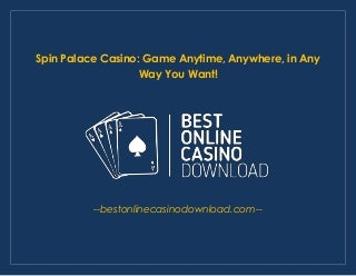 Spin Palace Casino: Game anytime, anywhere, in any way you want!