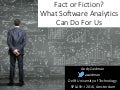 Fact or Fiction? What Software Analytics Can Do For Us