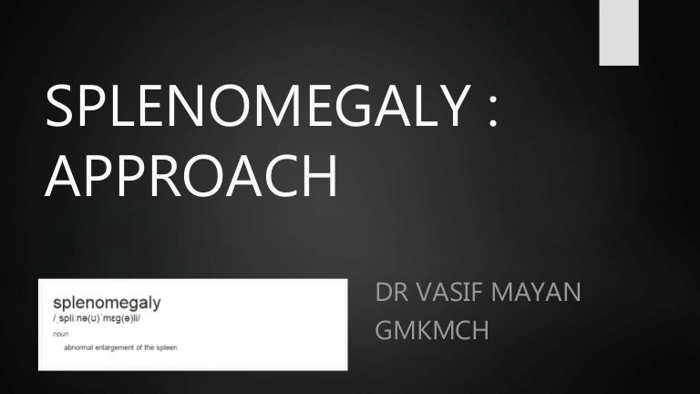 Splenomegaly : causes , clinical approach and examination