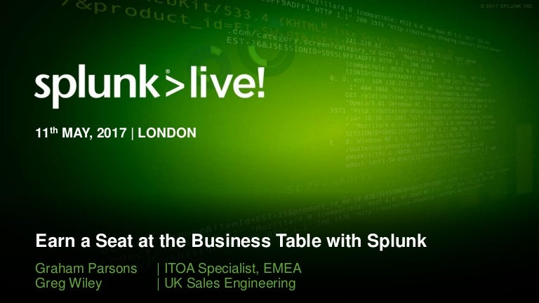 SplunkLive! London 2017 - How to Earn a Seat and the Business Table w…