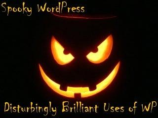 Spooky WordPress: Disturbingly Brilliant Uses of WP