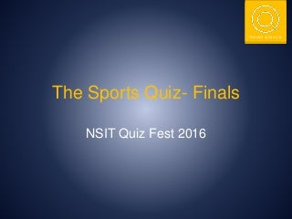 The Sports Quiz (Finals) - NSIT QUIZ FEST 2016