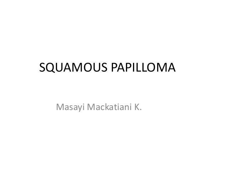 Squamous papilloma def. Squamous papilloma uvula histology