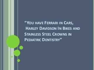 Stainless steel crowns in Pediatric Dentistry