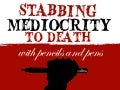 Stabbing Mediocrity to Death