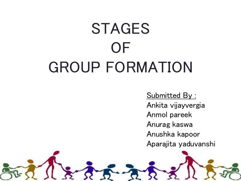 group formation Five stages of group development groups tend to develop in stages as you work with a support group, or with almost any group of people who are working together toward a common cause, you'll be able to see the progression.