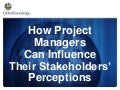 How Project Managers Can Influence Their Stakeholders' Perceptions
