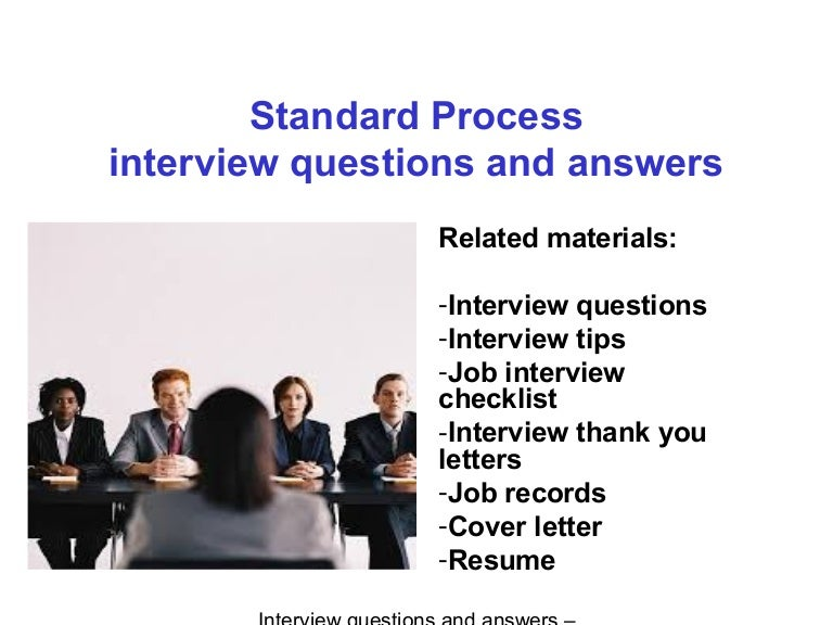Standard process interview questions and answers