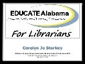 EducateAlabama for Librarians Presentation for Jefferson County Library Association Back to School Conference 2011