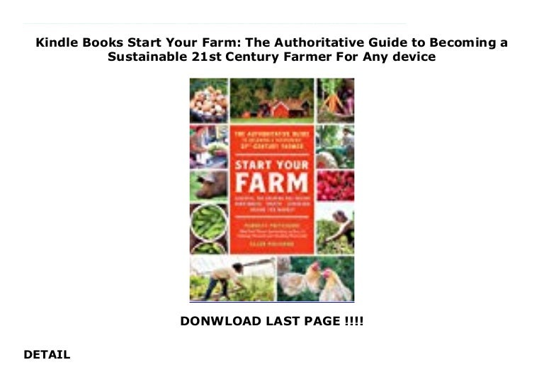 Start Your Farm The Authoritative Guide to Becoming a Sustainable 21st Century Farmer