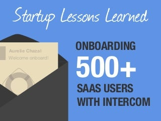 Startup Lessons Learned Onboarding 500+ SaaS Users With Intercom